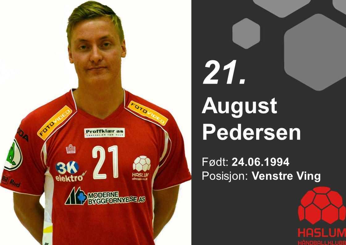 Født: 24.06.1994 Posisjon: Venstre Ving August Pedersen 21.