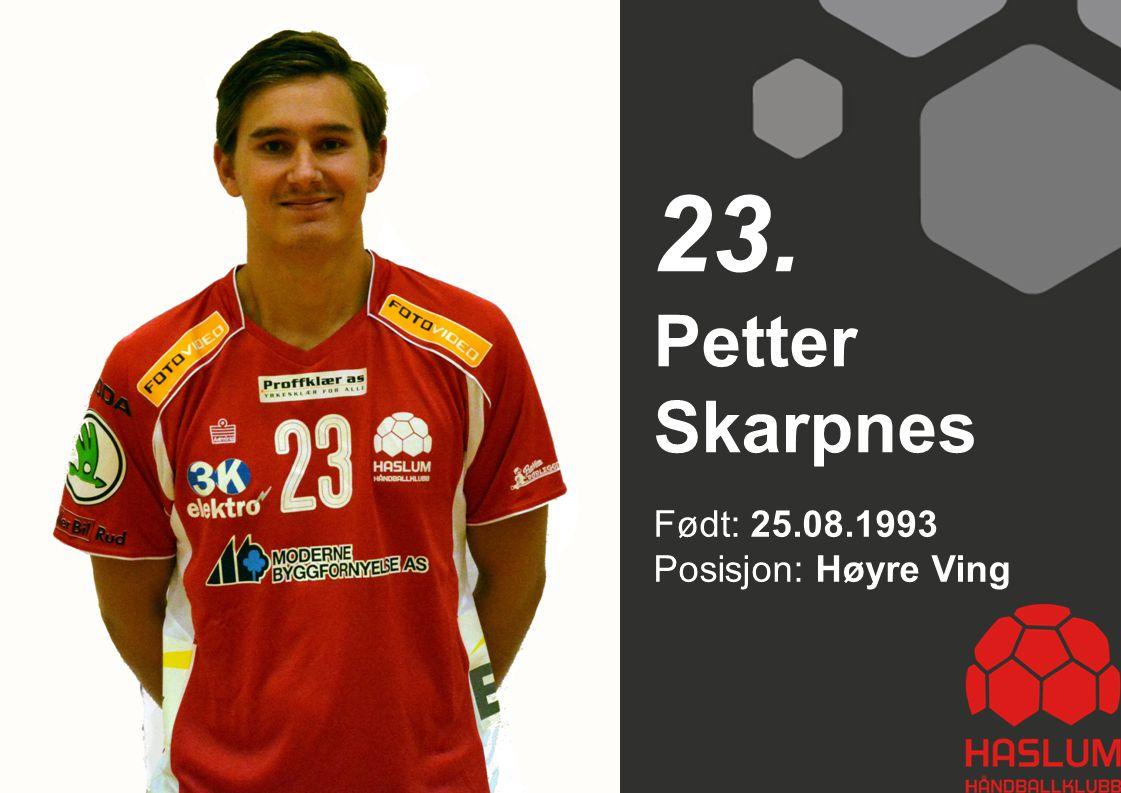 Født: 25.08.1993 Posisjon: Høyre Ving Petter Skarpnes 23.