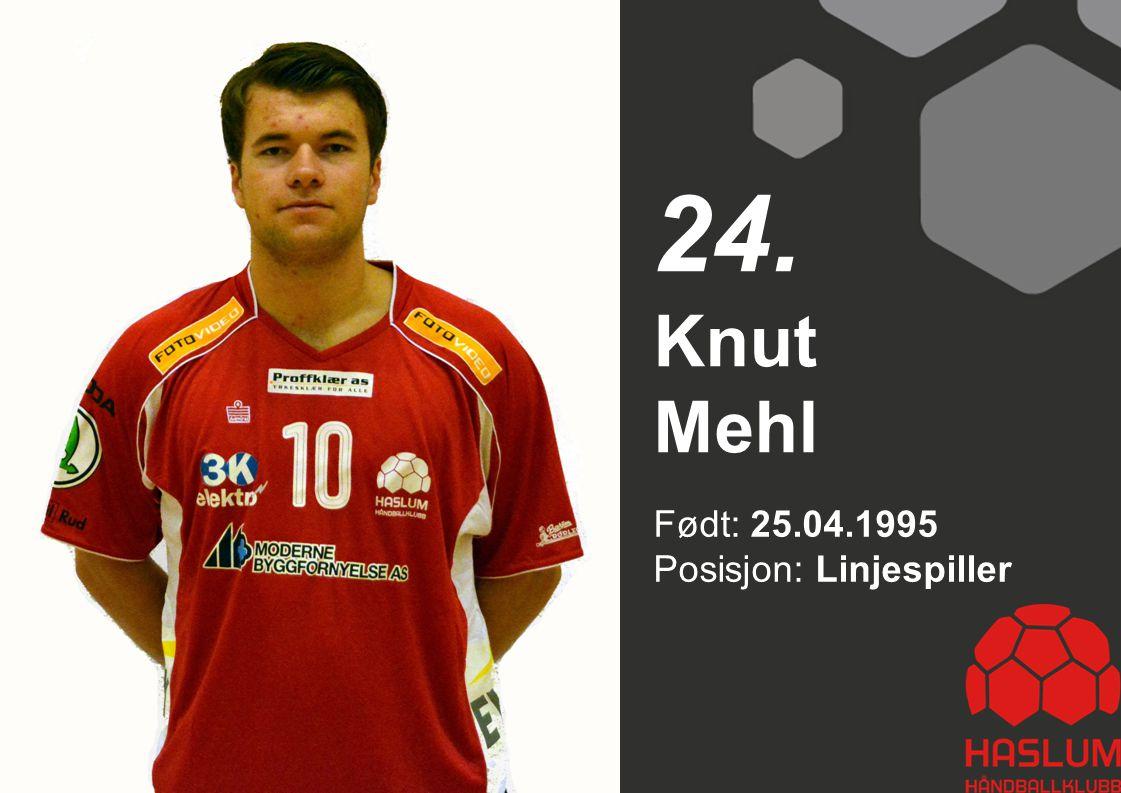 Født: 25.04.1995 Posisjon: Linjespiller Knut Mehl 24.