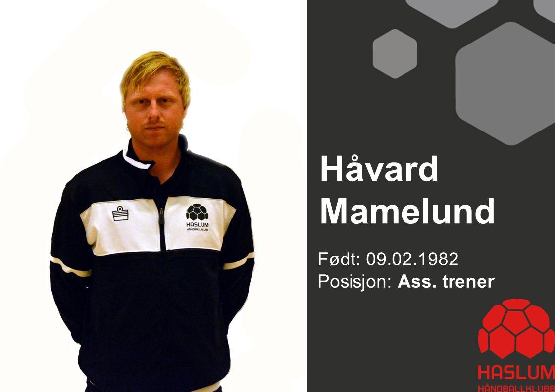 Håvard Mamelund Født: 09.02.1982 Posisjon: Ass. trener