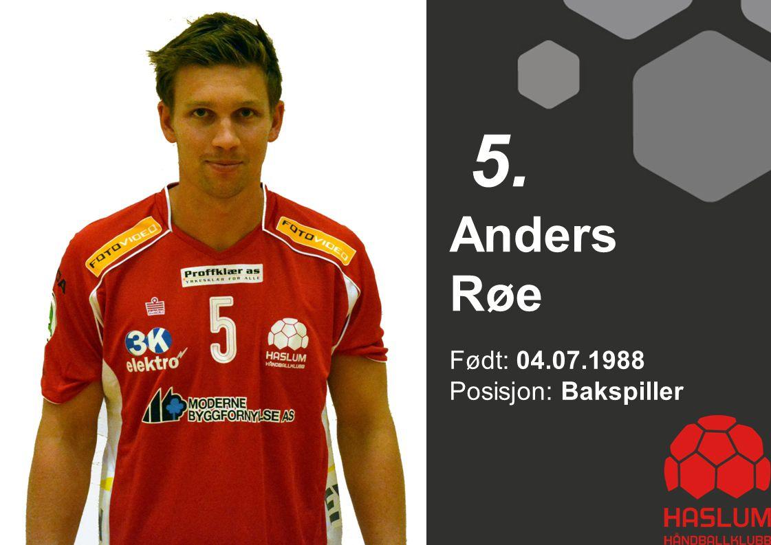 Født: 04.07.1988 Posisjon: Bakspiller Anders Røe 5.