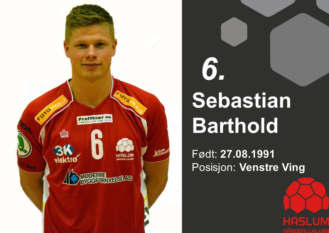 Født: 27.08.1991 Posisjon: Venstre Ving Sebastian Barthold 6.