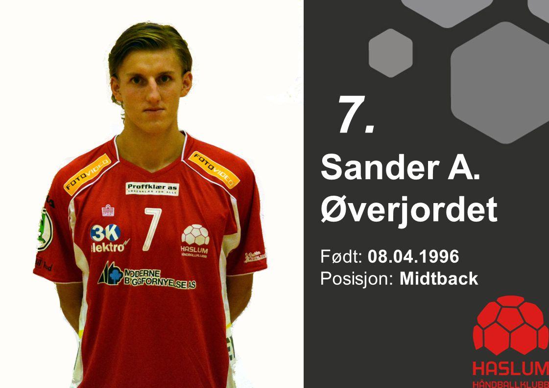 Født: 08.04.1996 Posisjon: Midtback Sander A. Øverjordet 7.