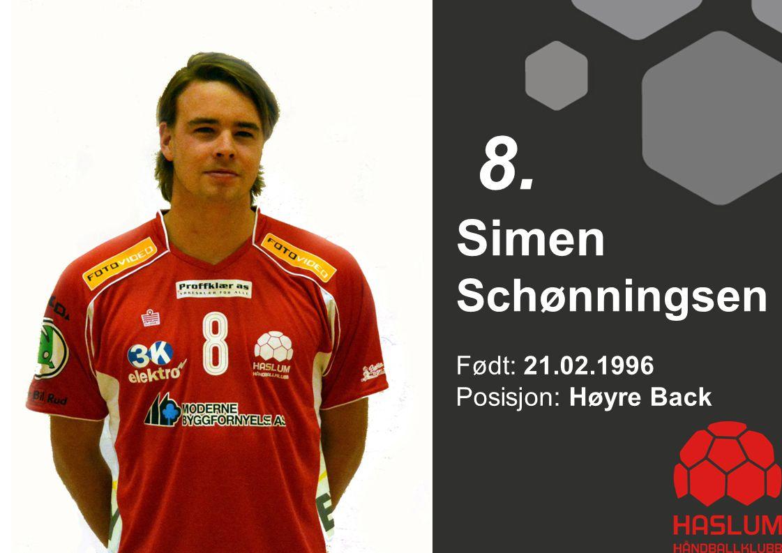 Født: 21.02.1996 Posisjon: Høyre Back Simen Schønningsen 8.