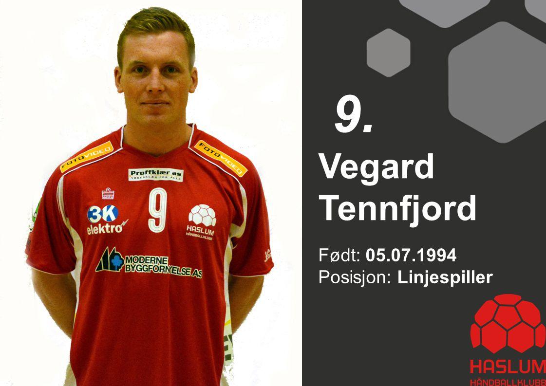 Født: 05.07.1994 Posisjon: Linjespiller Vegard Tennfjord 9.
