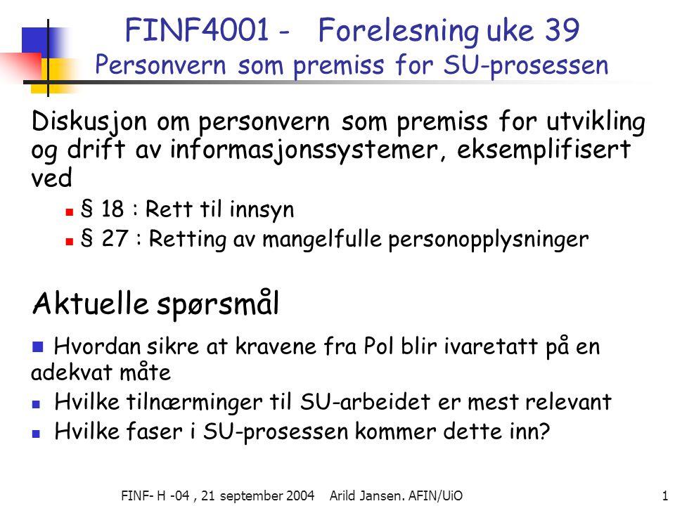 FINF- H -04, 21 september 2004 Arild Jansen. AFIN/UiO 1 FINF4001 - Forelesning uke 39 Personvern som premiss for SU-prosessen Diskusjon om personvern
