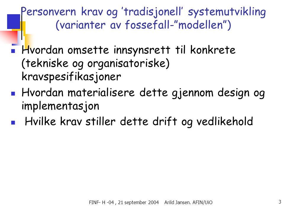 """FINF- H -04, 21 september 2004 Arild Jansen. AFIN/UiO 3 Personvern krav og 'tradisjonell' systemutvikling (varianter av fossefall-""""modellen"""") Hvordan"""