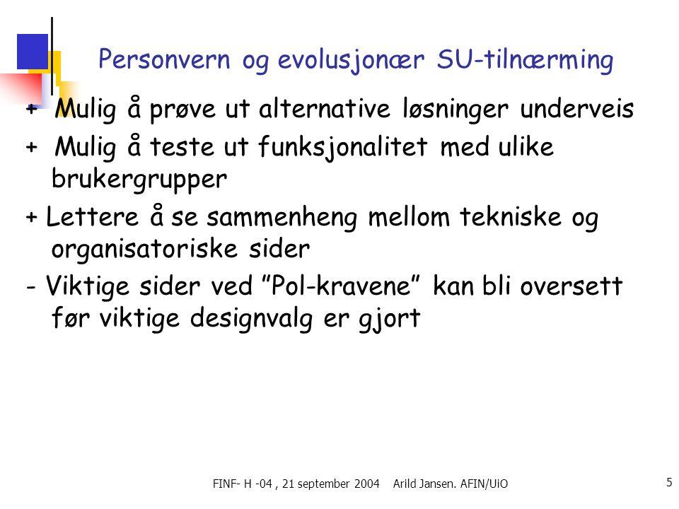 FINF- H -04, 21 september 2004 Arild Jansen. AFIN/UiO 5 Personvern og evolusjonær SU-tilnærming + Mulig å prøve ut alternative løsninger underveis + M