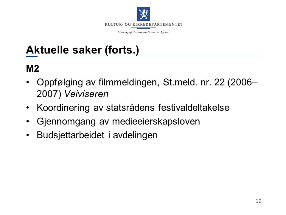 Ministry of Culture and Church Affairs 10 Aktuelle saker (forts.) M2 Oppfølging av filmmeldingen, St.meld. nr. 22 (2006– 2007) Veiviseren Koordinering