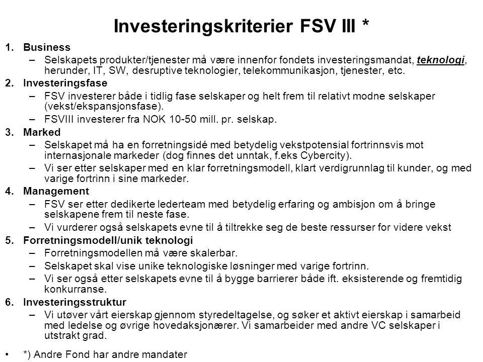 Investeringskriterier FSV III * 1.Business –Selskapets produkter/tjenester må være innenfor fondets investeringsmandat, teknologi, herunder, IT, SW, d