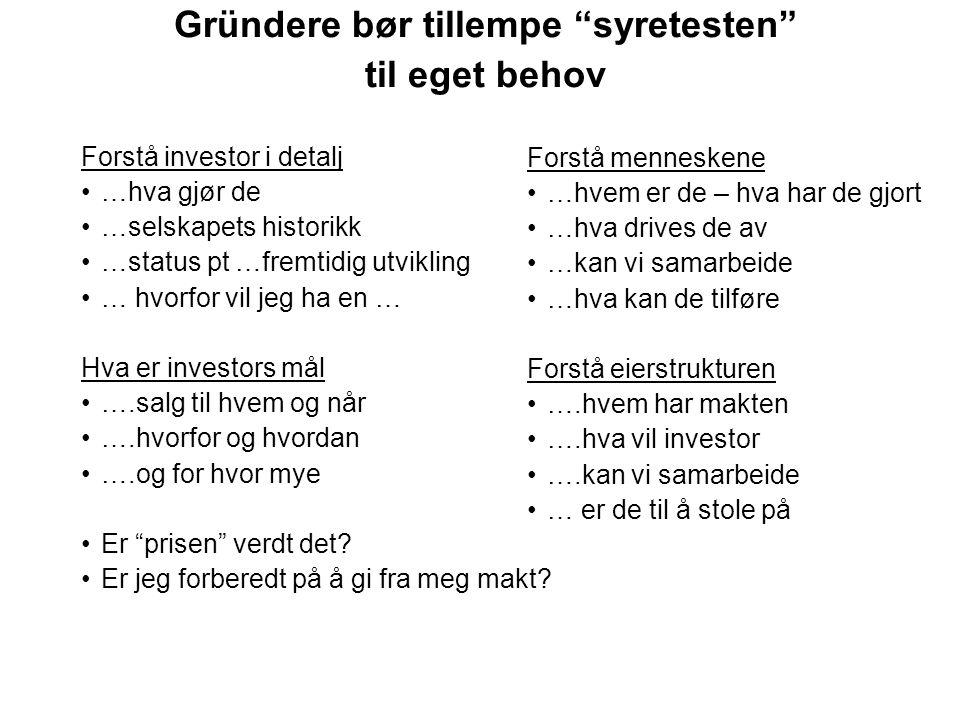 """Gründere bør tillempe """"syretesten"""" til eget behov Forstå investor i detalj …hva gjør de …selskapets historikk …status pt …fremtidig utvikling … hvorfo"""