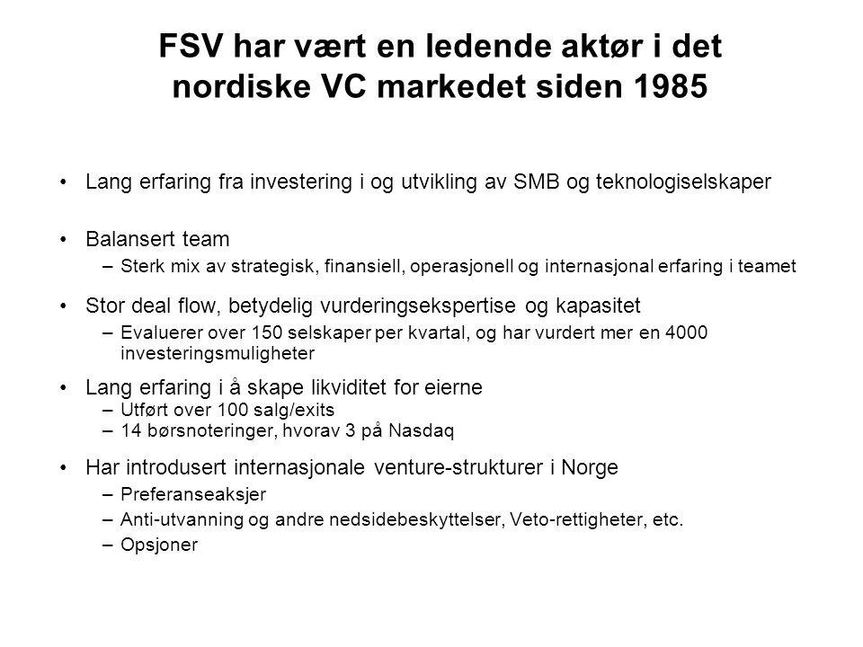 FSV har vært en ledende aktør i det nordiske VC markedet siden 1985 Lang erfaring fra investering i og utvikling av SMB og teknologiselskaper Balanser