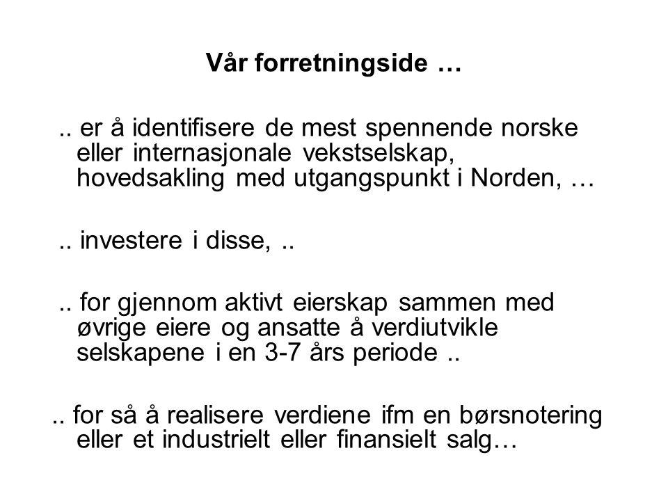 Vår forretningside ….. er å identifisere de mest spennende norske eller internasjonale vekstselskap, hovedsakling med utgangspunkt i Norden, ….. inves