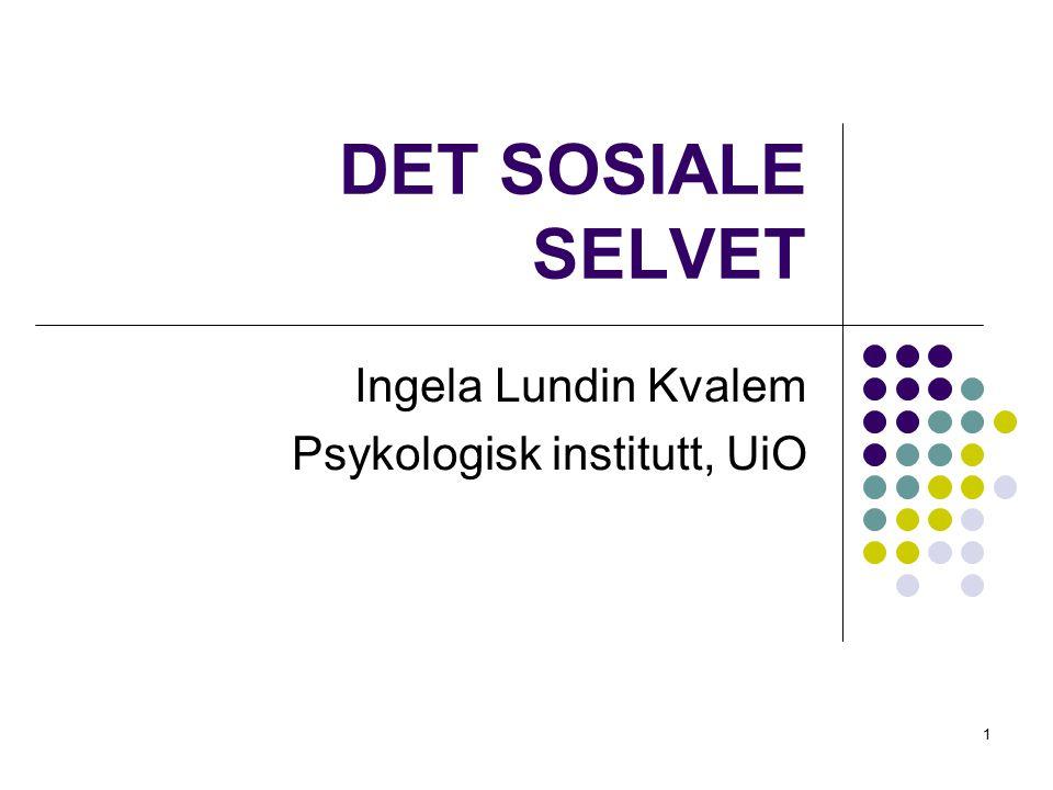 1 DET SOSIALE SELVET Ingela Lundin Kvalem Psykologisk institutt, UiO