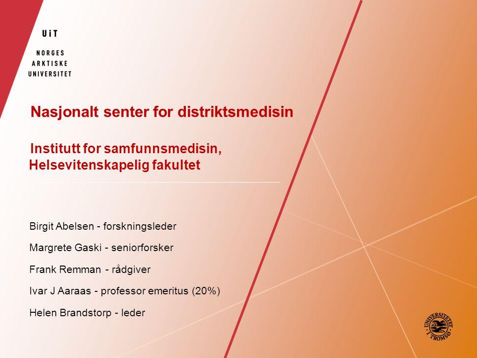 Nasjonalt senter for distriktsmedisin Institutt for samfunnsmedisin, Helsevitenskapelig fakultet Birgit Abelsen - forskningsleder Margrete Gaski - sen