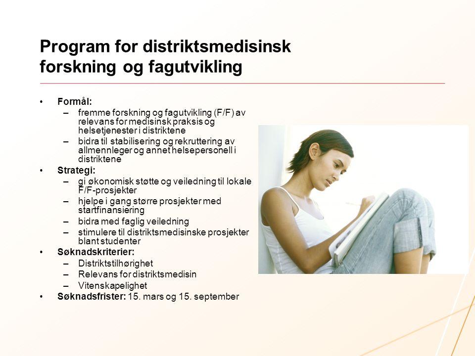 Program for distriktsmedisinsk forskning og fagutvikling Formål: –fremme forskning og fagutvikling (F/F) av relevans for medisinsk praksis og helsetje