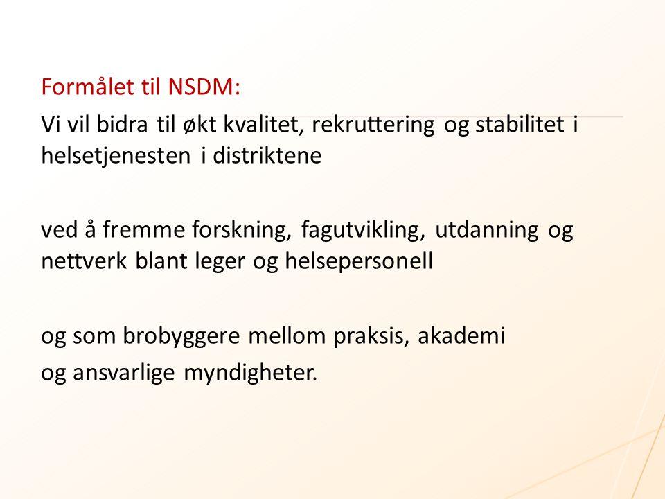 Formålet til NSDM: Vi vil bidra til økt kvalitet, rekruttering og stabilitet i helsetjenesten i distriktene ved å fremme forskning, fagutvikling, utda