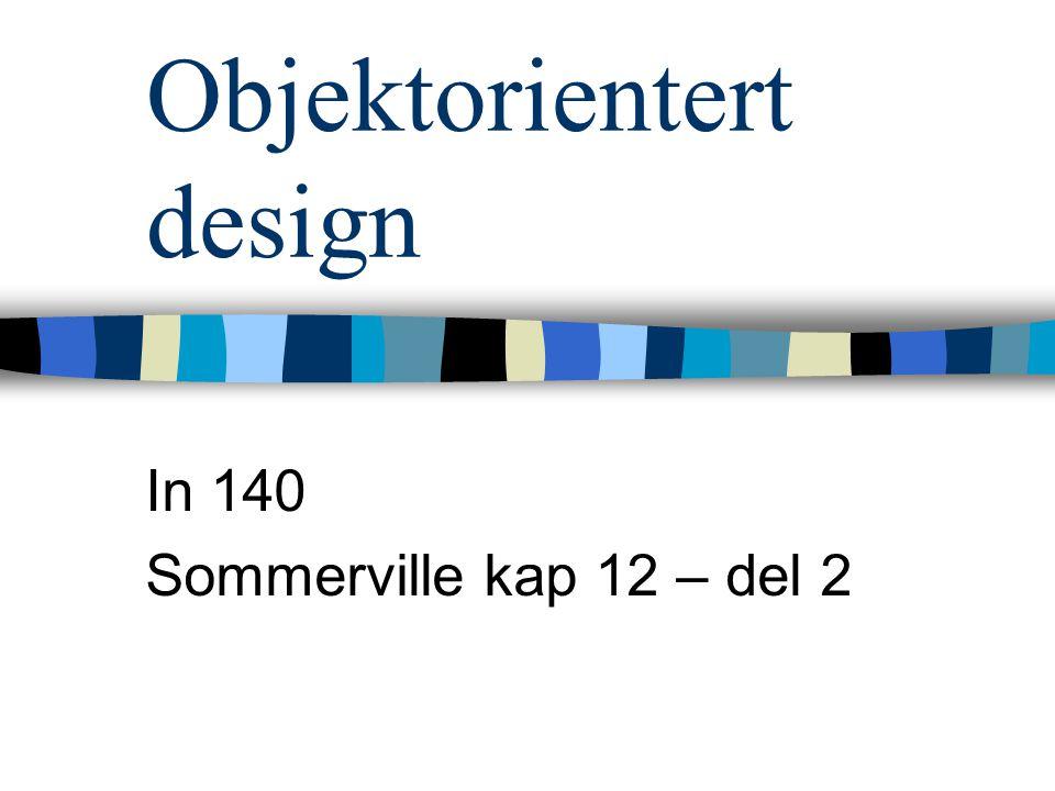 Objektorientert design In 140 Sommerville kap 12 – del 2