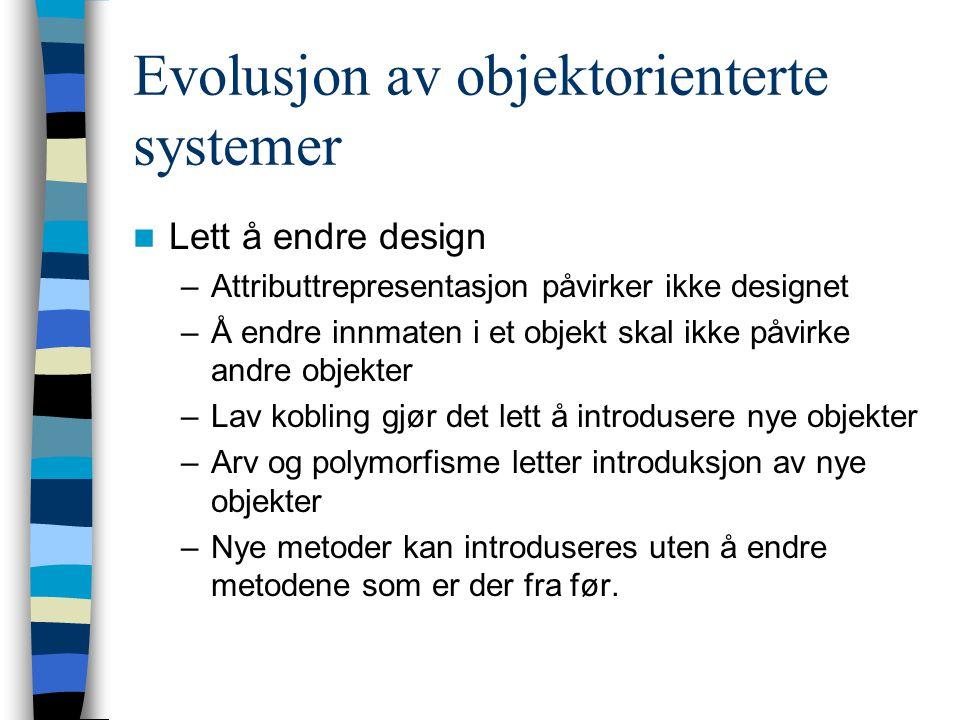 Evolusjon av objektorienterte systemer Lett å endre design –Attributtrepresentasjon påvirker ikke designet –Å endre innmaten i et objekt skal ikke påv