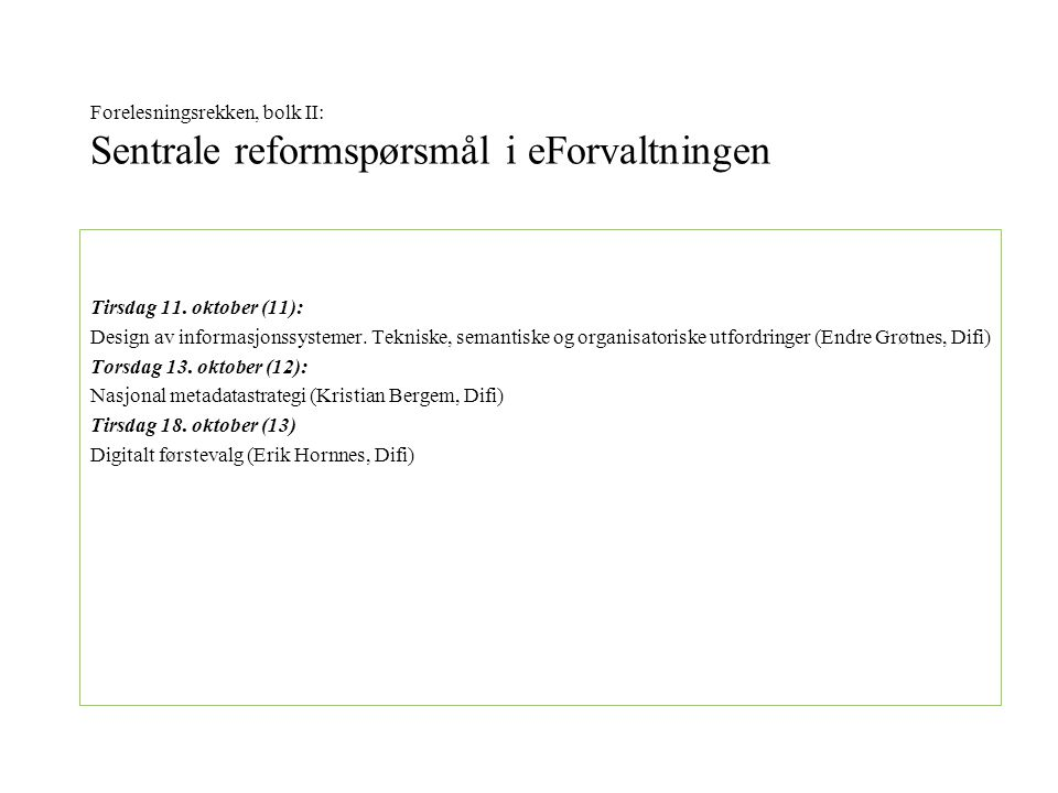 Forelesningsrekken, bolk II: Sentrale reformspørsmål i eForvaltningen Tirsdag 11.