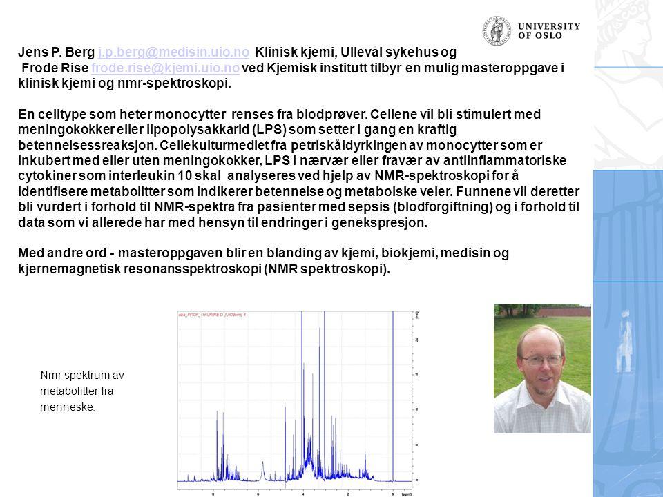 Jens P. Berg j.p.berg@medisin.uio.no Klinisk kjemi, Ullevål sykehus og Frode Rise frode.rise@kjemi.uio.no ved Kjemisk institutt tilbyr en mulig master
