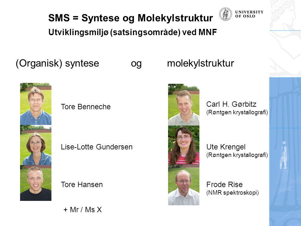 SMS = Syntese og Molekylstruktur Utviklingsmiljø (satsingsområde) ved MNF (Organisk) synteseog molekylstruktur Tore Benneche Lise-Lotte Gundersen Tore