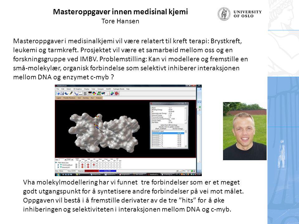 Masteroppgaver innen medisinal kjemi Tore Hansen Masteroppgaver i medisinalkjemi vil være relatert til kreft terapi: Brystkreft, leukemi og tarmkreft.