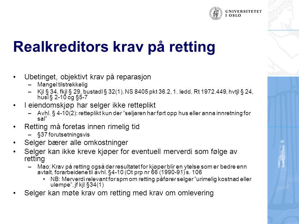 Realkreditors krav på retting Ubetinget, objektivt krav på reparasjon –Mangel tilstrekkelig –Kjl § 34, fkjl § 29, bustadl § 32(1), NS 8405 pkt 36.2, 1