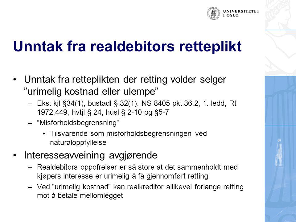 Unntak fra realdebitors retteplikt Unntak fra retteplikten der retting volder selger urimelig kostnad eller ulempe –Eks: kjl §34(1), bustadl § 32(1), NS 8405 pkt 36.2, 1.