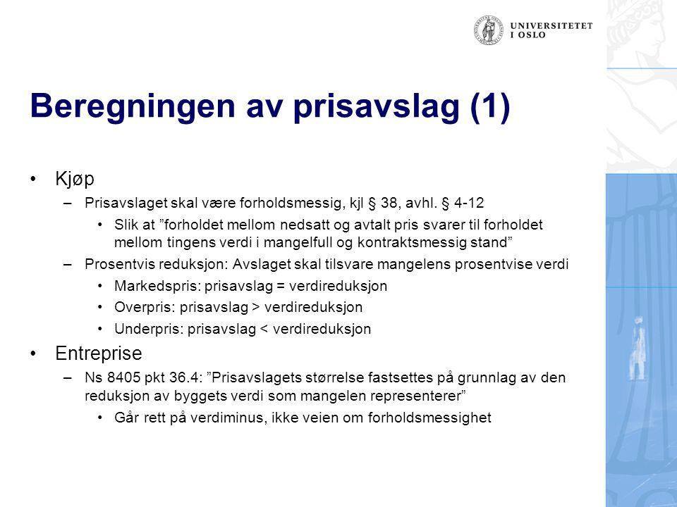 """Beregningen av prisavslag (1) Kjøp –Prisavslaget skal være forholdsmessig, kjl § 38, avhl. § 4-12 Slik at """"forholdet mellom nedsatt og avtalt pris sva"""