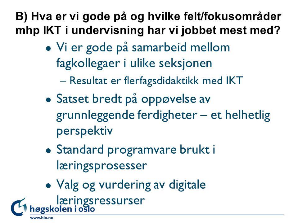 B) Hva er vi gode på og hvilke felt/fokusområder mhp IKT i undervisning har vi jobbet mest med.