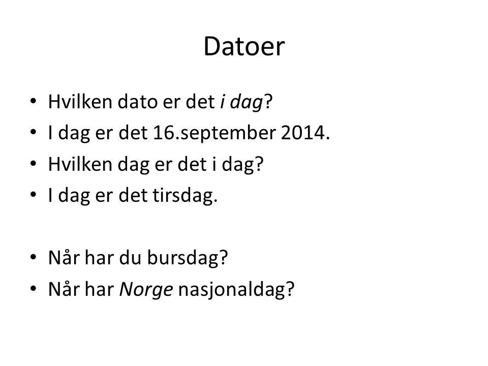 Datoer Hvilken dato er det i dag? I dag er det 16.september 2014. Hvilken dag er det i dag? I dag er det tirsdag. Når har du bursdag? Når har Norge na
