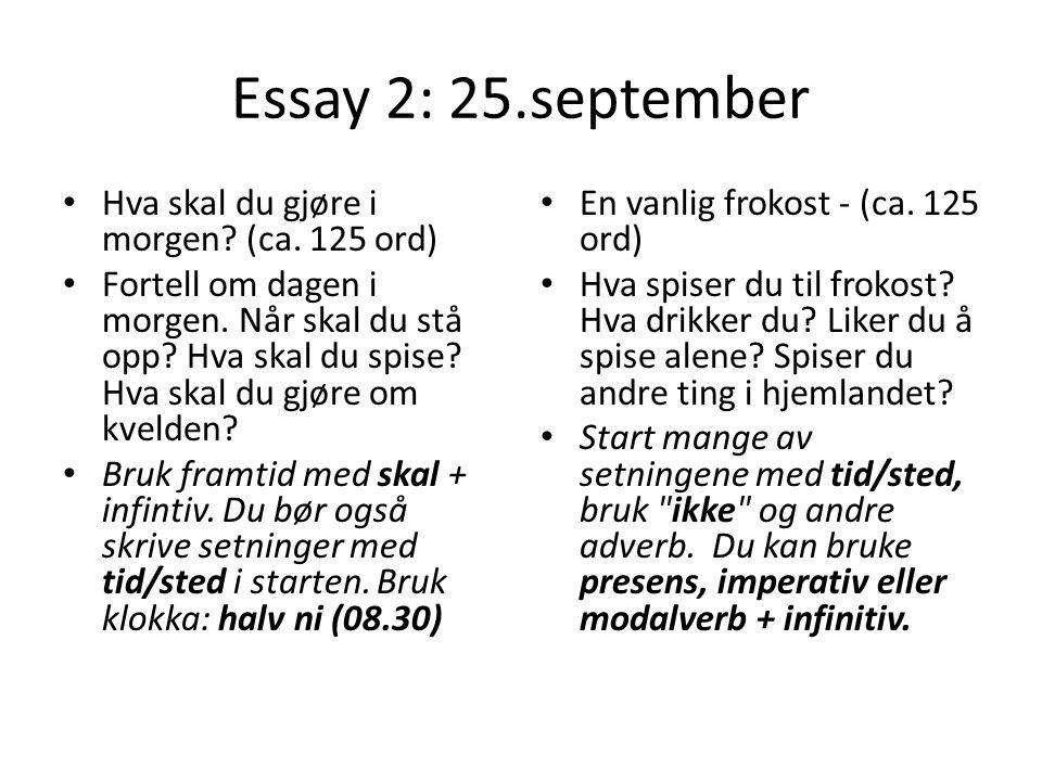 Essay 2: 25.september En vanlig frokost - (ca. 125 ord) Hva spiser du til frokost? Hva drikker du? Liker du å spise alene? Spiser du andre ting i hjem