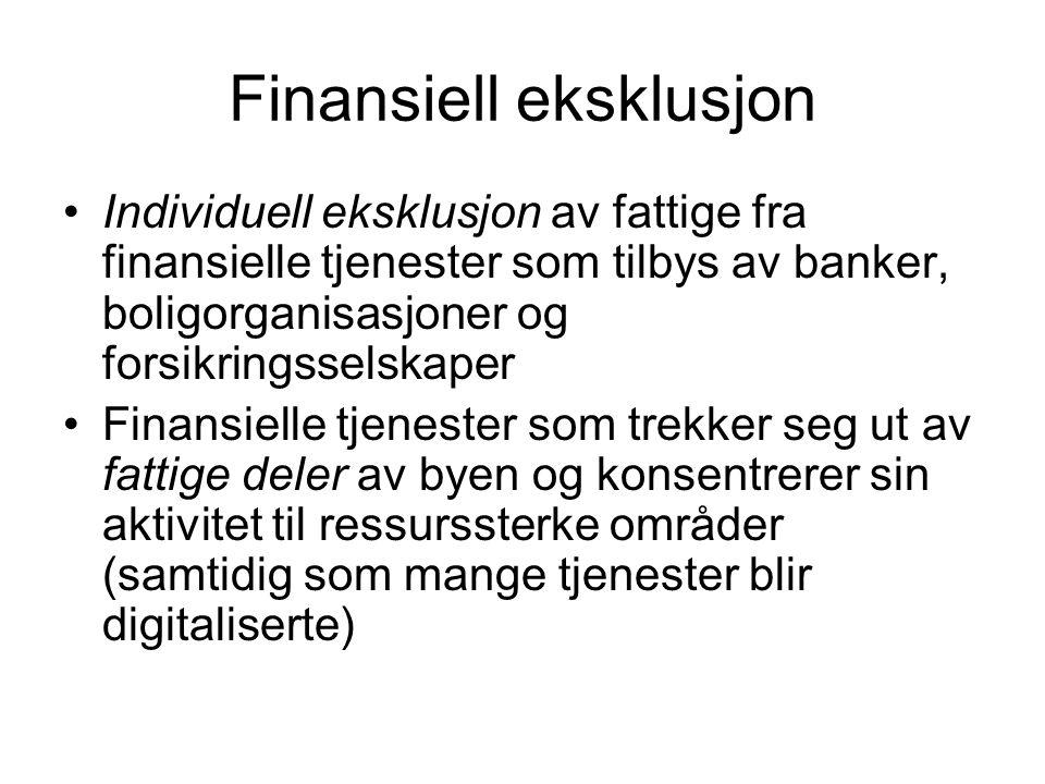 Finansiell eksklusjon Individuell eksklusjon av fattige fra finansielle tjenester som tilbys av banker, boligorganisasjoner og forsikringsselskaper Finansielle tjenester som trekker seg ut av fattige deler av byen og konsentrerer sin aktivitet til ressurssterke områder (samtidig som mange tjenester blir digitaliserte)