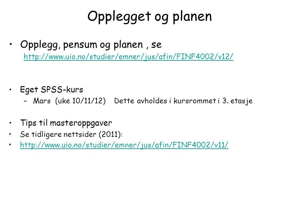 Opplegget og planen Opplegg, pensum og planen, se http://www.uio.no/studier/emner/jus/afin/FINF4002/v12/ Eget SPSS-kurs –Mars (uke 10/11/12) Dette avh