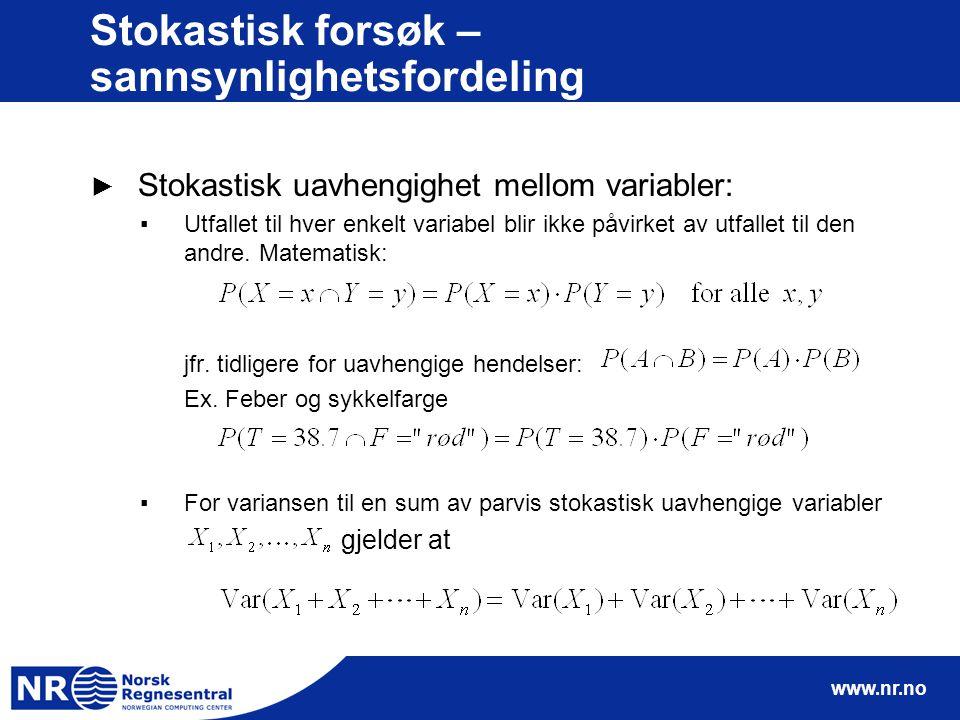 www.nr.no Stokastisk forsøk – sannsynlighetsfordeling ► Stokastisk uavhengighet mellom variabler: ▪Utfallet til hver enkelt variabel blir ikke påvirke