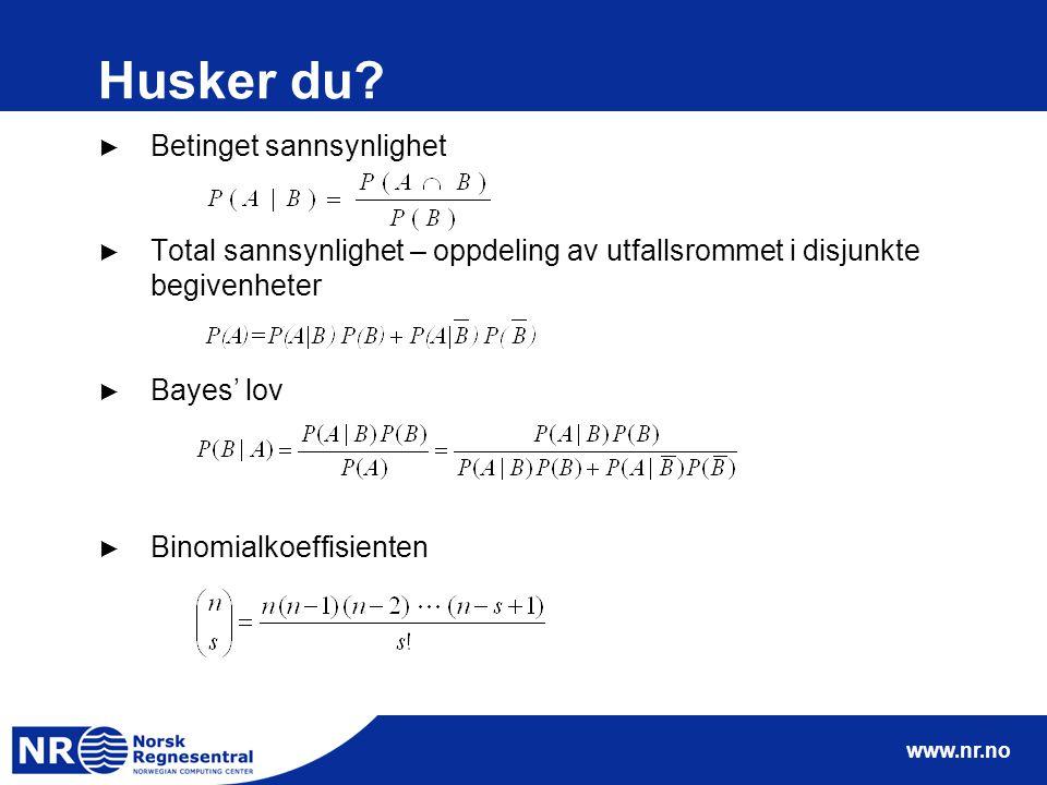 www.nr.no Husker du? ► Betinget sannsynlighet ► Total sannsynlighet – oppdeling av utfallsrommet i disjunkte begivenheter ► Bayes' lov ► Binomialkoeff