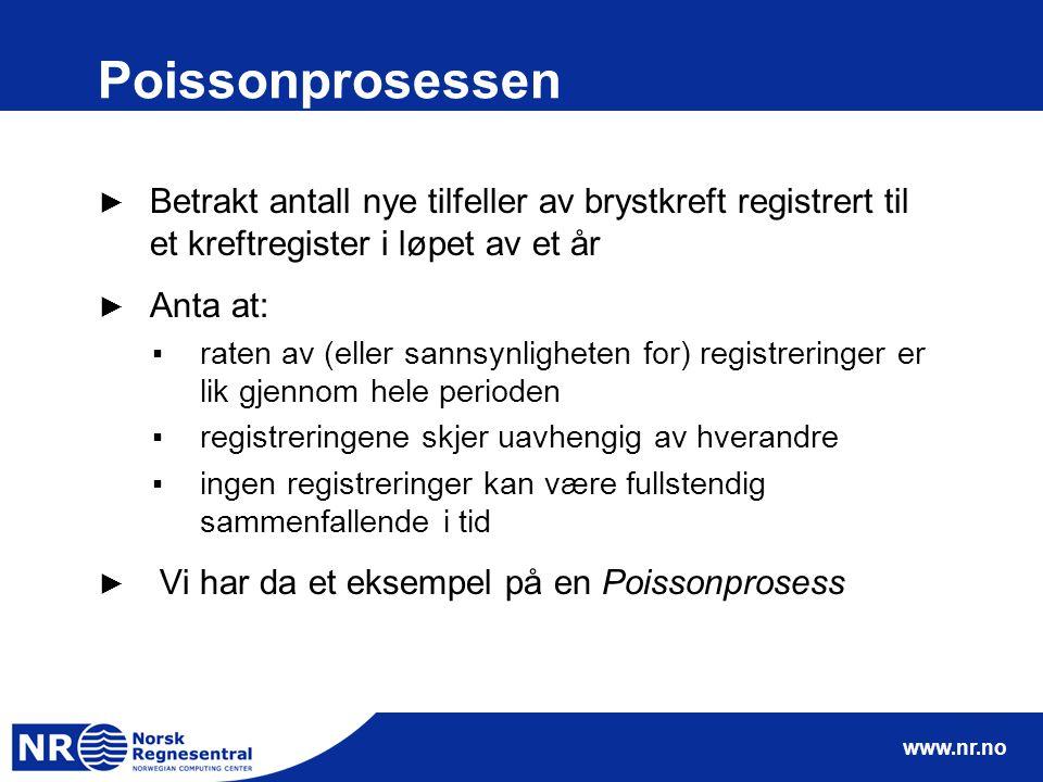 www.nr.no Poissonprosessen ► Betrakt antall nye tilfeller av brystkreft registrert til et kreftregister i løpet av et år ► Anta at: ▪raten av (eller s