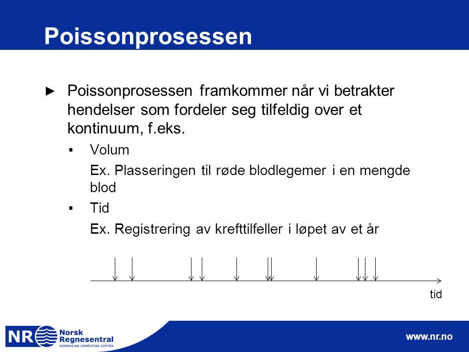www.nr.no Poissonprosessen ► Poissonprosessen framkommer når vi betrakter hendelser som fordeler seg tilfeldig over et kontinuum, f.eks. ▪Volum Ex. Pl