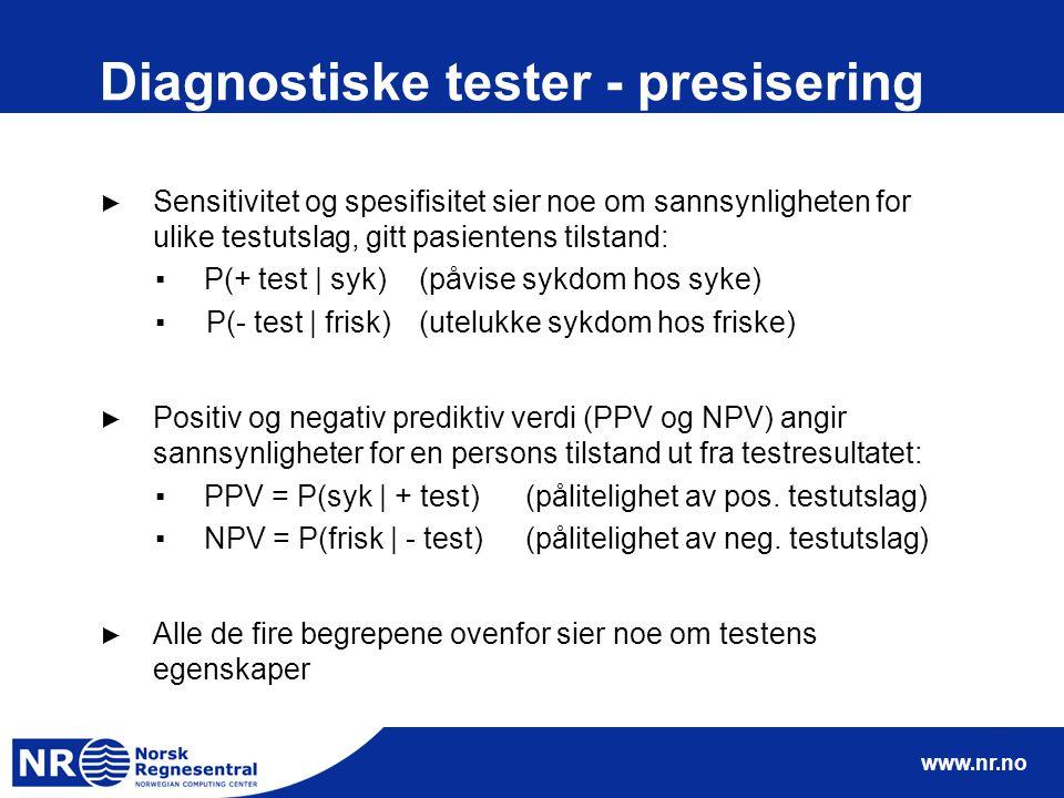 www.nr.no Diagnostiske tester - presisering ► Sensitivitet og spesifisitet sier noe om sannsynligheten for ulike testutslag, gitt pasientens tilstand: