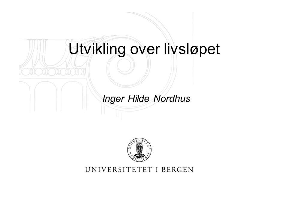 Utvikling over livsløpet Inger Hilde Nordhus
