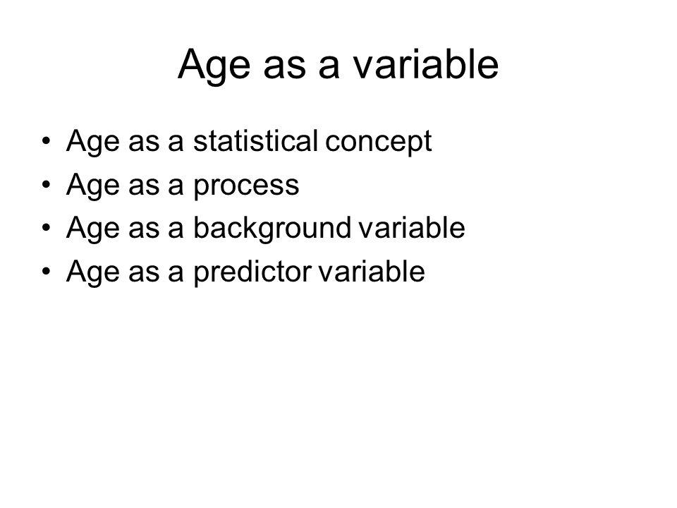 Age as a variable Age as a statistical concept Age as a process Age as a background variable Age as a predictor variable