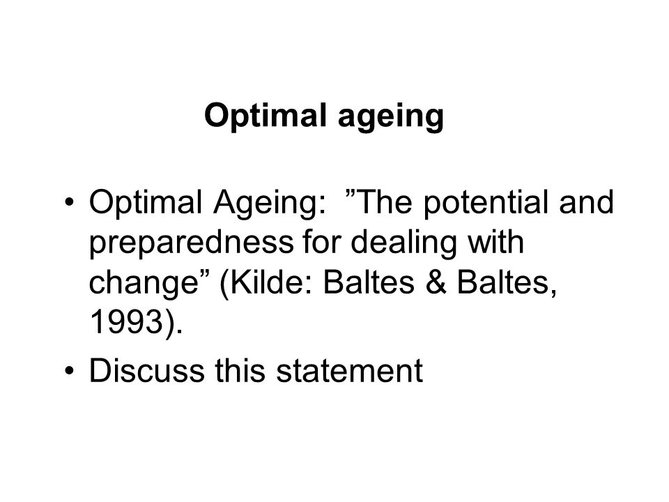 Optimal ageing Optimal Ageing: The potential and preparedness for dealing with change (Kilde: Baltes & Baltes, 1993).