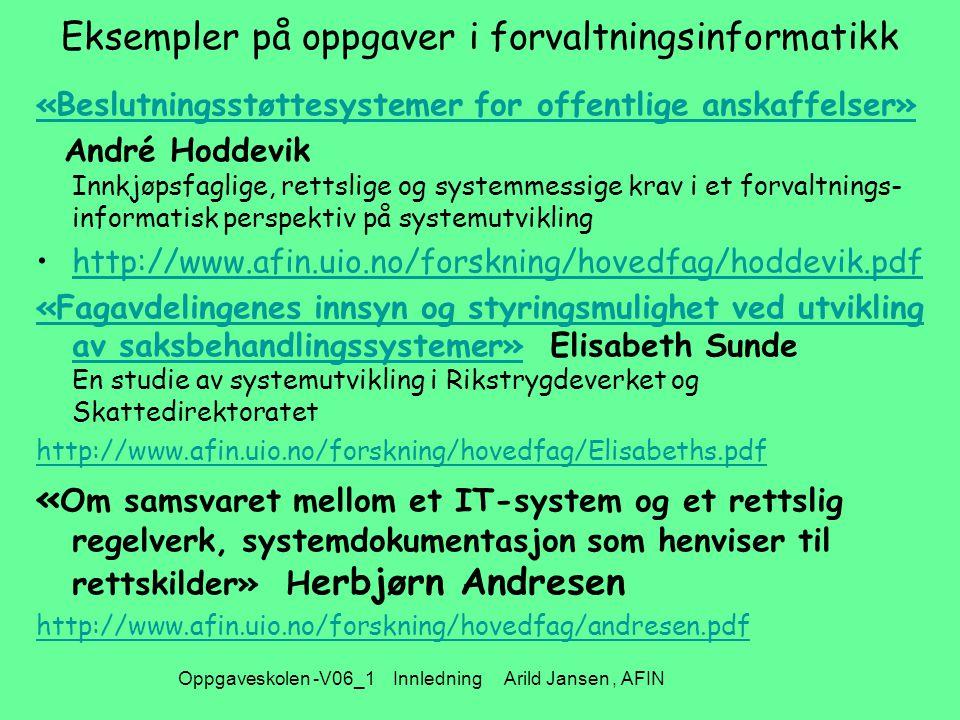Oppgaveskolen -V06_1 Innledning Arild Jansen, AFIN Eksempler på oppgaver i forvaltningsinformatikk «Beslutningsstøttesystemer for offentlige anskaffel