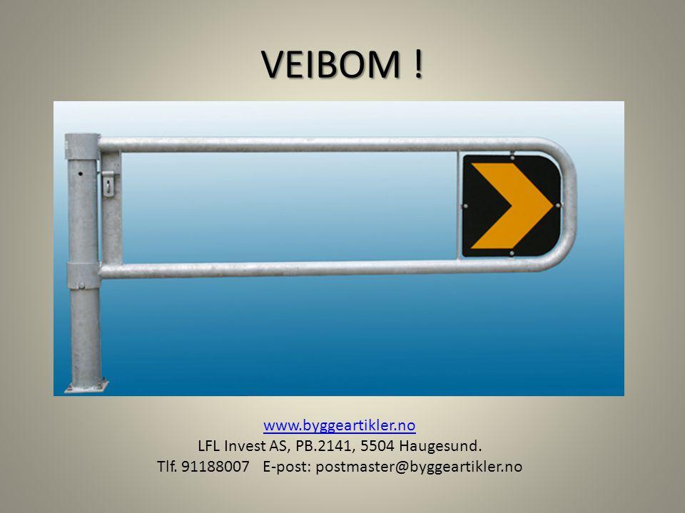 VEIBOM ! www.byggeartikler.no LFL Invest AS, PB.2141, 5504 Haugesund. Tlf. 91188007 E-post: postmaster@byggeartikler.no