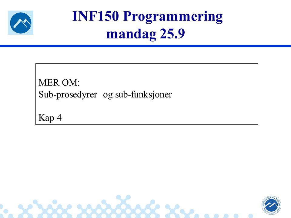 Jæger: Robuste og sikre systemer INF150 Programmering mandag 25.9 MER OM: Sub-prosedyrer og sub-funksjoner Kap 4