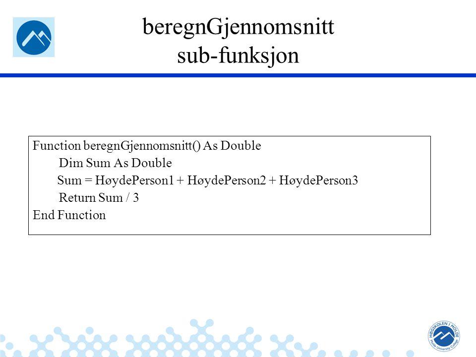 Jæger: Robuste og sikre systemer beregnGjennomsnitt sub-funksjon Function beregnGjennomsnitt() As Double Dim Sum As Double Sum = HøydePerson1 + HøydeP