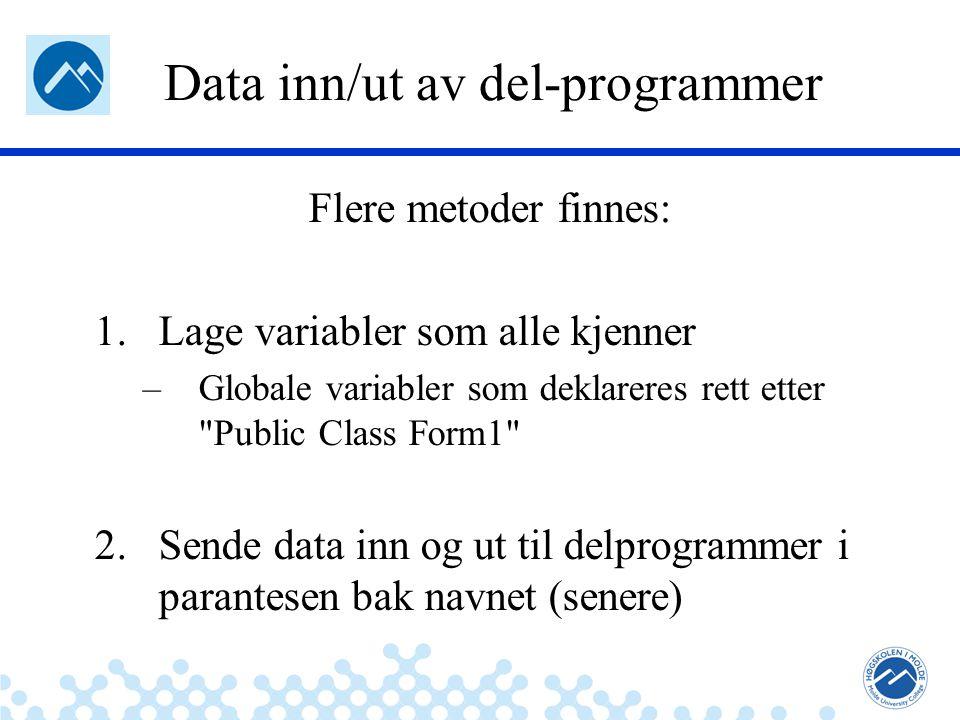 Jæger: Robuste og sikre systemer Data inn/ut av del-programmer Flere metoder finnes: 1.Lage variabler som alle kjenner –Globale variabler som deklarer