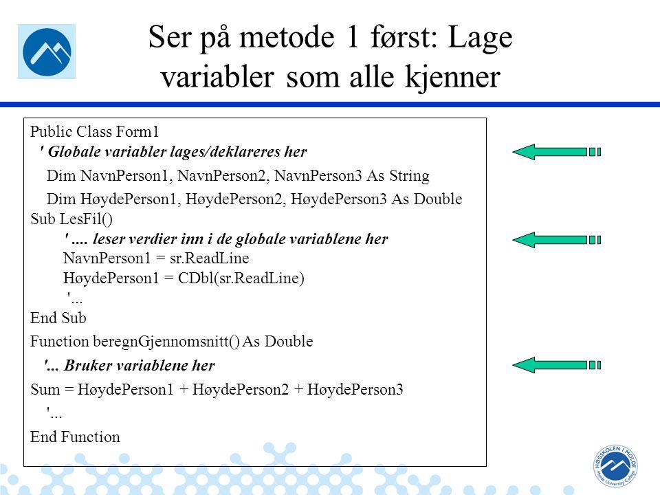 Jæger: Robuste og sikre systemer Ser på metode 1 først: Lage variabler som alle kjenner Public Class Form1 ' Globale variabler lages/deklareres her Di