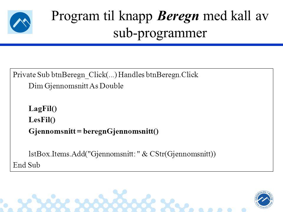 Jæger: Robuste og sikre systemer Program til knapp Beregn med kall av sub-programmer Private Sub btnBeregn_Click(...) Handles btnBeregn.Click Dim Gjen